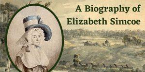 A Biography of Elizabeth Simcoe